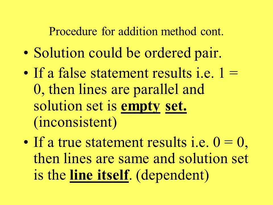 Procedure for addition method cont. Solution could be ordered pair.
