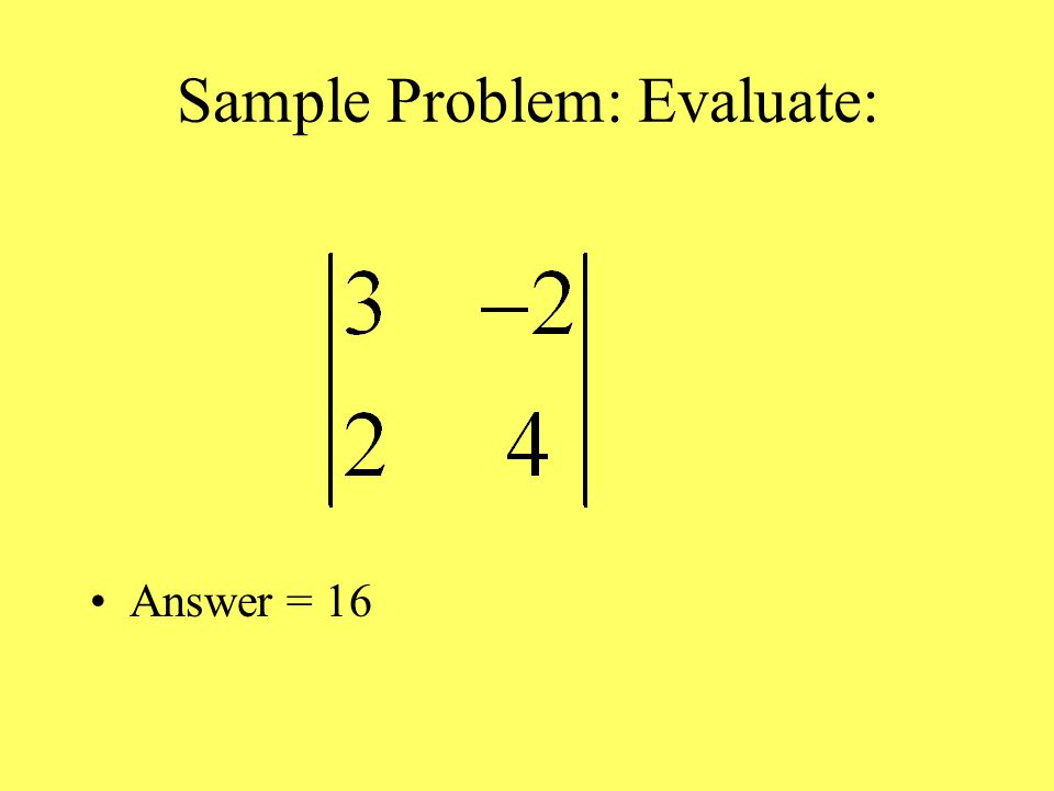 Sample Problem: Evaluate: Answer = 16