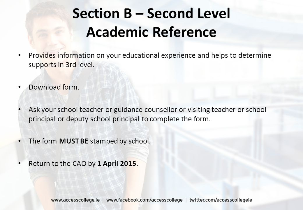 Section B – Second Level Academic Reference Provides information on your educational experience and helps to determine supports in 3rd level. Download