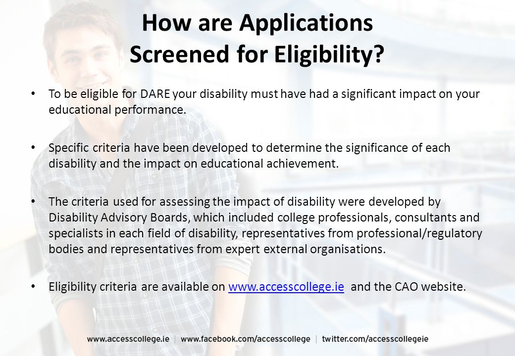 How are Applications Screened for Eligibility? To be eligible for DARE your disability must have had a significant impact on your educational performa