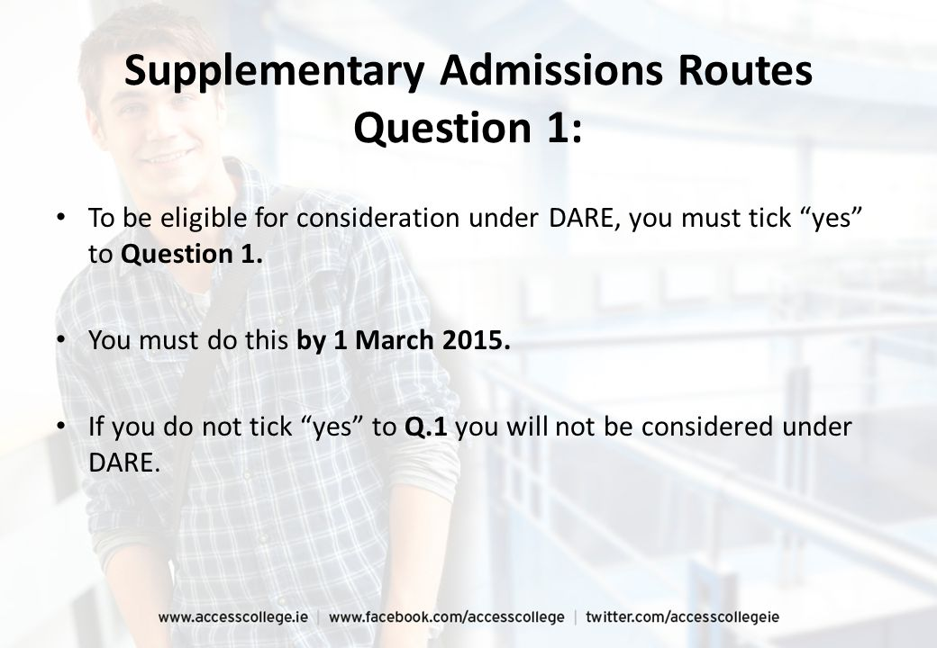 Supplementary Admissions Routes Question 1: To be eligible for consideration under DARE, you must tick yes to Question 1.