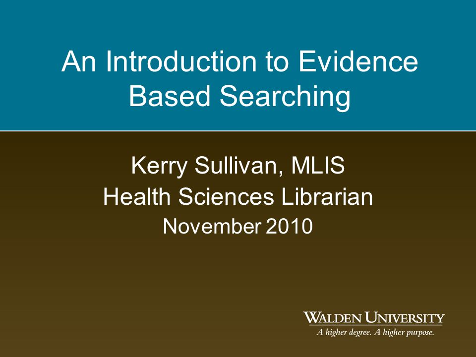 An Introduction to Evidence Based Searching Kerry Sullivan, MLIS Health Sciences Librarian November 2010