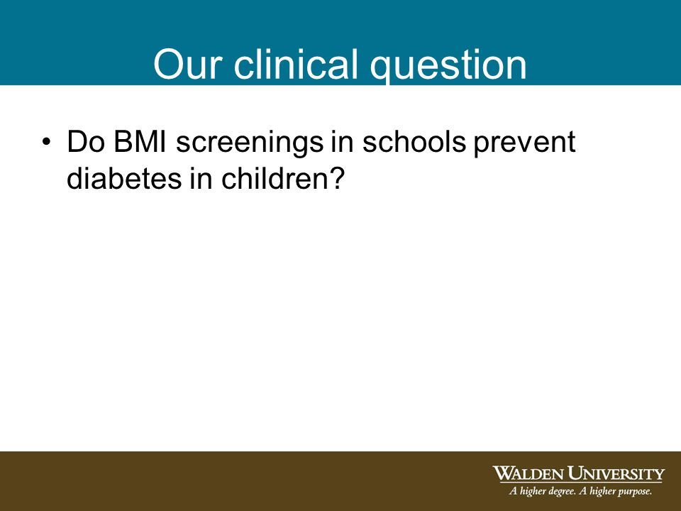 Our clinical question Do BMI screenings in schools prevent diabetes in children