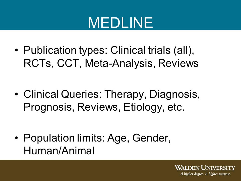 MEDLINE Publication types: Clinical trials (all), RCTs, CCT, Meta-Analysis, Reviews Clinical Queries: Therapy, Diagnosis, Prognosis, Reviews, Etiology, etc.