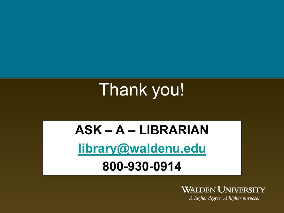 Thank you! ASK – A – LIBRARIAN library@waldenu.edu 800-930-0914