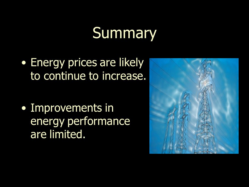 Summary Energy prices are likely to continue to increase.