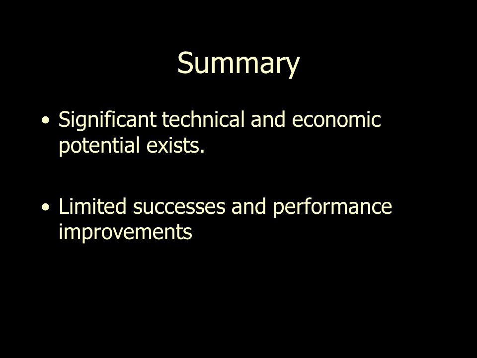 Summary Significant technical and economic potential exists.