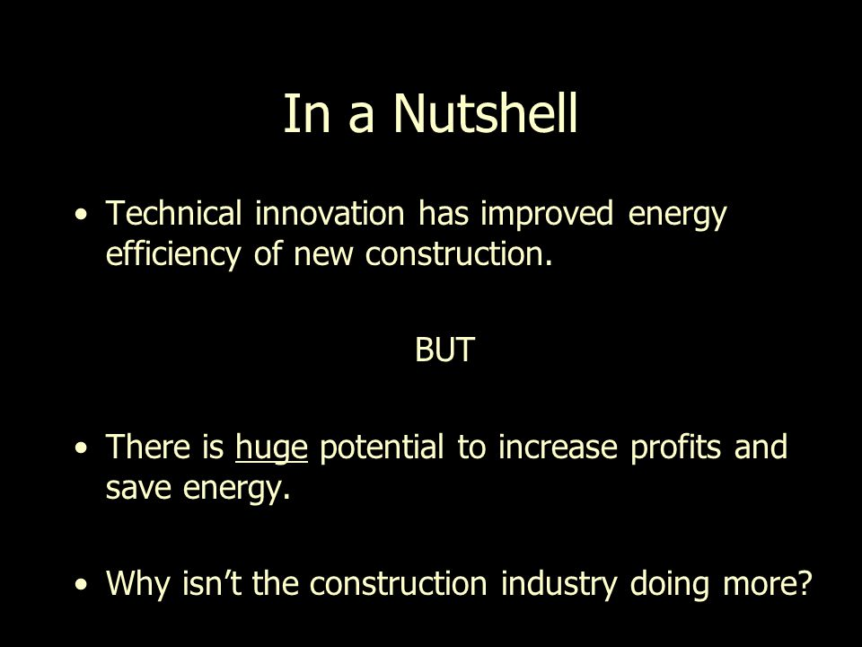 In a Nutshell Technical innovation has improved energy efficiency of new construction.