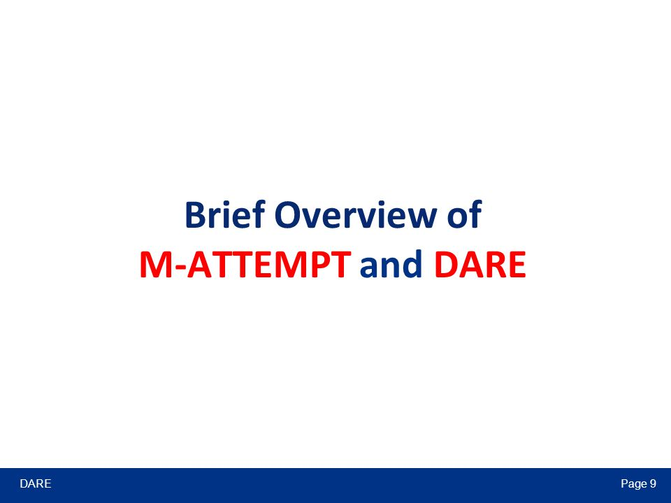 DAREPage 9 Brief Overview of M-ATTEMPT and DARE