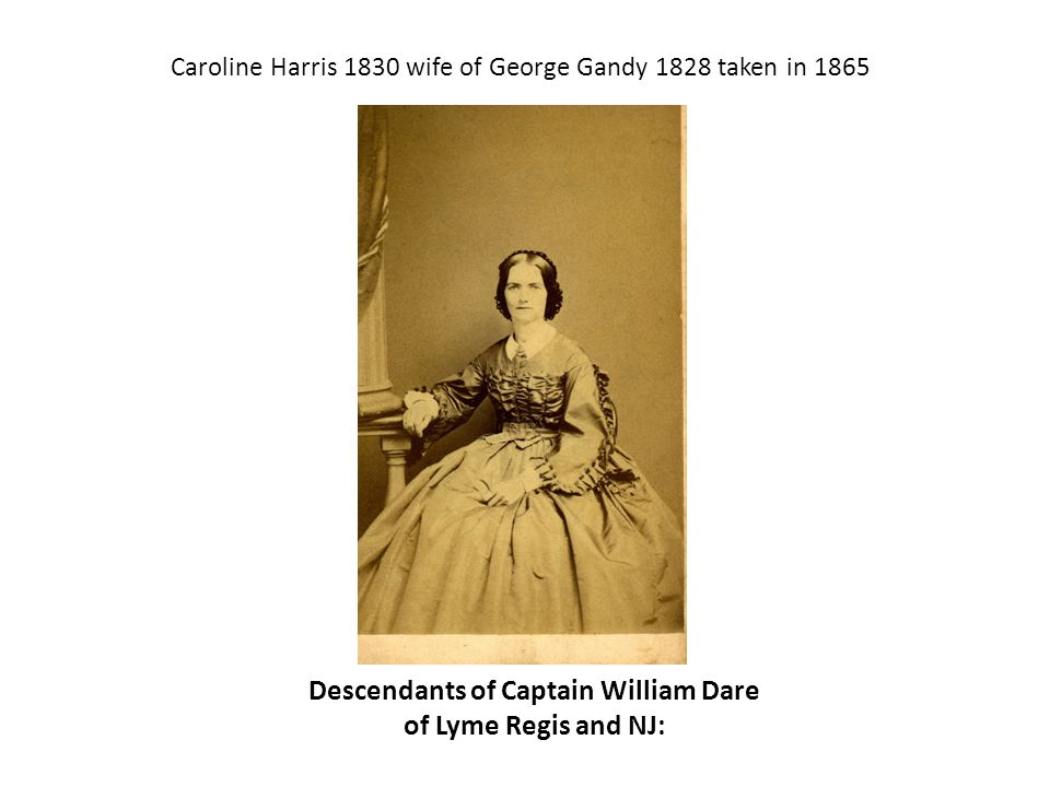 Descendants of Captain William Dare of Lyme Regis and NJ: Caroline Harris 1830 wife of George Gandy 1828 taken in 1865
