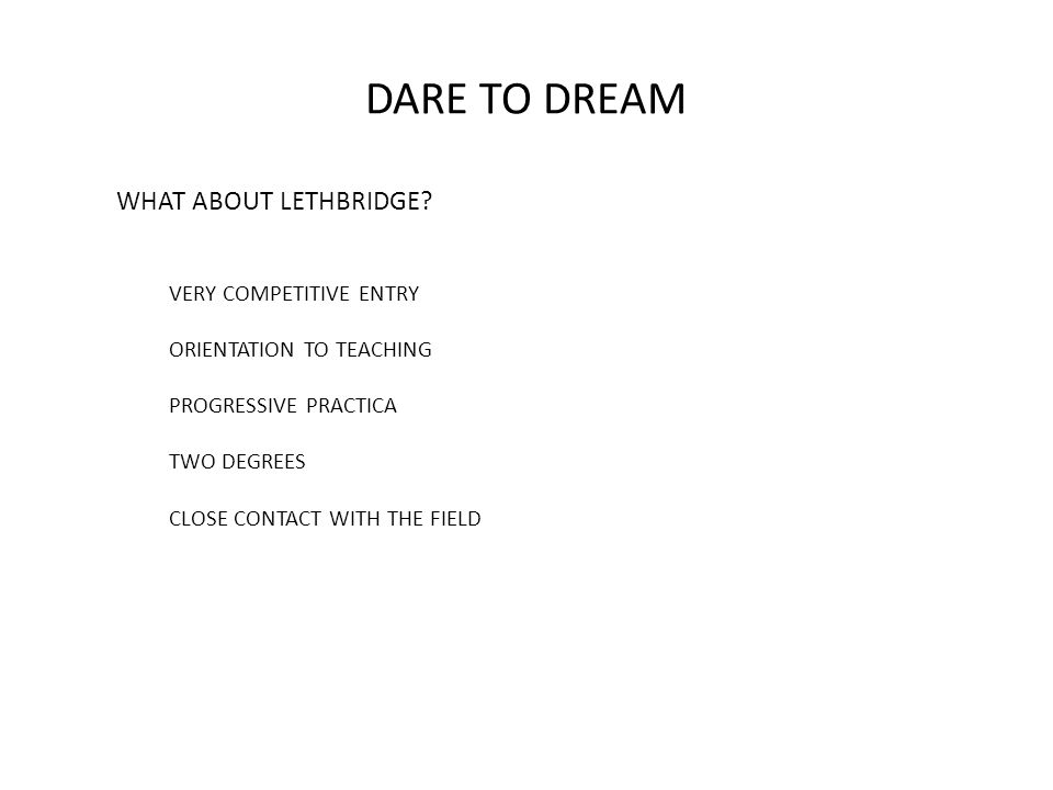 DARE TO DREAM WHAT ABOUT LETHBRIDGE.