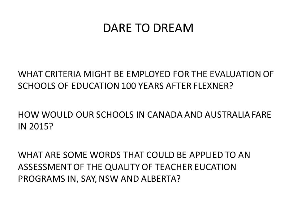 DARE TO DREAM I WISH WE HAD (CONTINUED): MAINTAINED DEEPER AND STRONGER TIES WITH THE DEPARTMENT OF EDUCATION BUILT AND MAINTAINED STRONGER NETWORKS WITH OUR GRADUATES MAINTAINED CONTROL OVER OUR FACULTY BUDGET MADE IT MANDATORY FOR ALL FACULTY MEMBERS TO BE INVOLVED IN RESEARCH ACTIVITIES IN OUR PROVINCIAL SCHOOL DISTRICTS ENSURED THAT THE EVALUATION OF FACULTY TEACHING EFFECTIVENESS WAS ALWAYS BASED ON A GROWTH MODEL