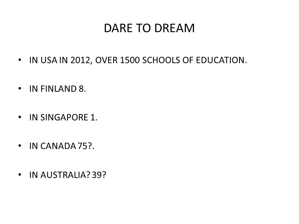 DARE TO DREAM ESSENTIAL ELEMENTS OF TEACHER EDUCATION PROGRAMS COMPETITIVE ENTRY ORIENTATION TO TEACHING COURSE DEPTH OF SUBJECT DISCIPLINE KNOWLEDGE PURPOSEFUL INTEGRATION OF PEDAGOGICAL KNOWLEDGE AND PRACTICE PROGRESSIVELY MORE COMPLEX PRACTICA PLANNED INDUCTION INTO THE TEACHING PROFESSION