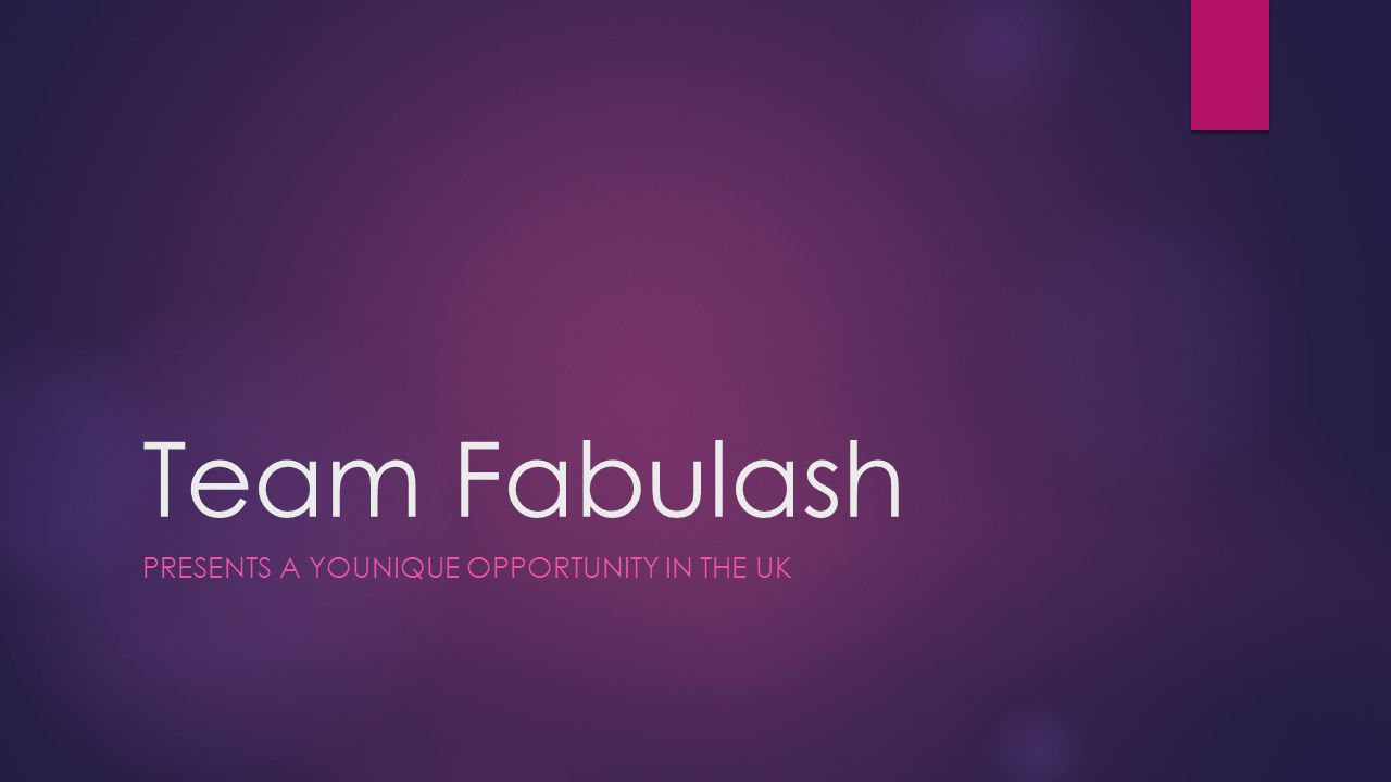 Team Fabulash PRESENTS A YOUNIQUE OPPORTUNITY IN THE UK