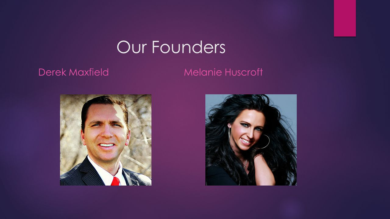 Our Founders Derek MaxfieldMelanie Huscroft