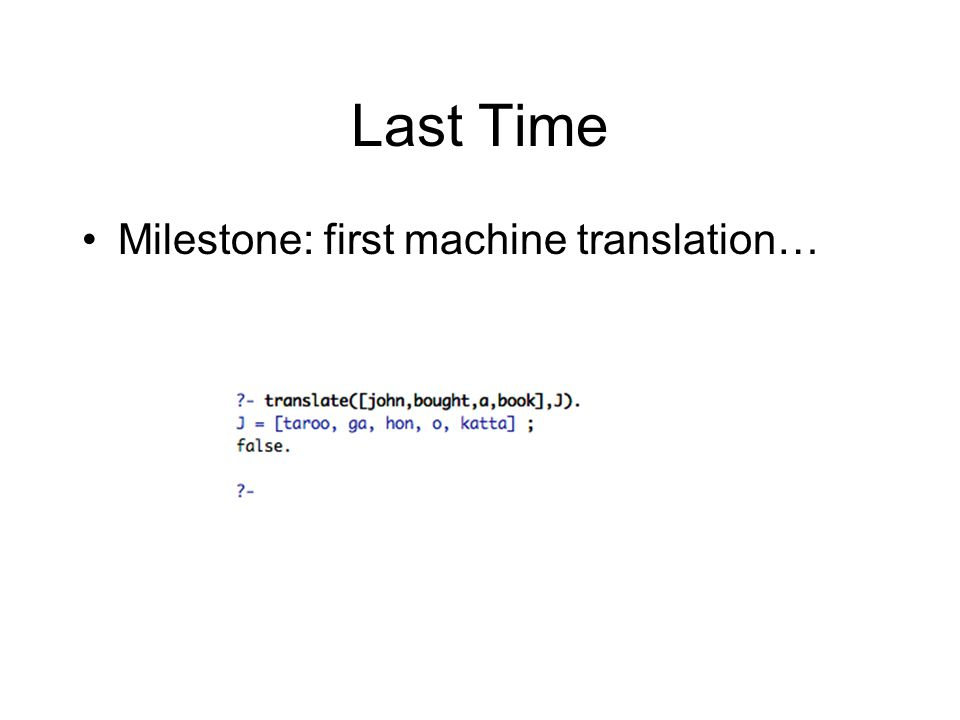 Last Time Milestone: first machine translation…