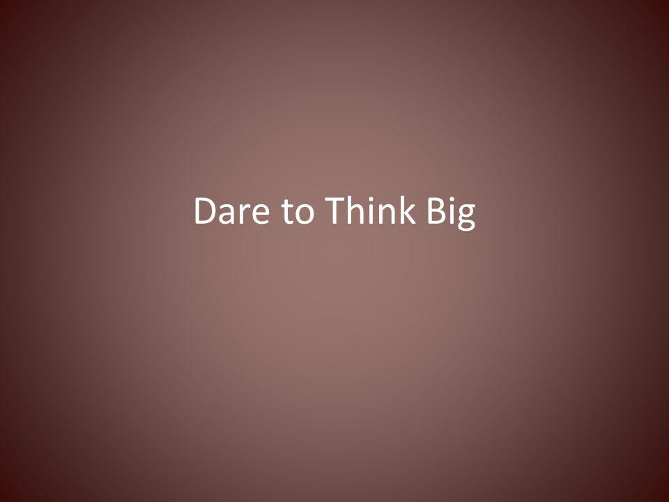 Dare to Think Big