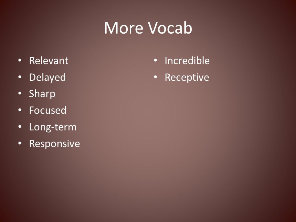 More Vocab Relevant Delayed Sharp Focused Long-term Responsive Incredible Receptive