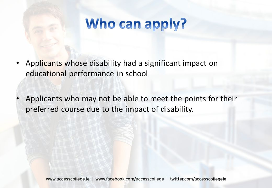 Applicants whose disability had a significant impact on educational performance in school Applicants who may not be able to meet the points for their