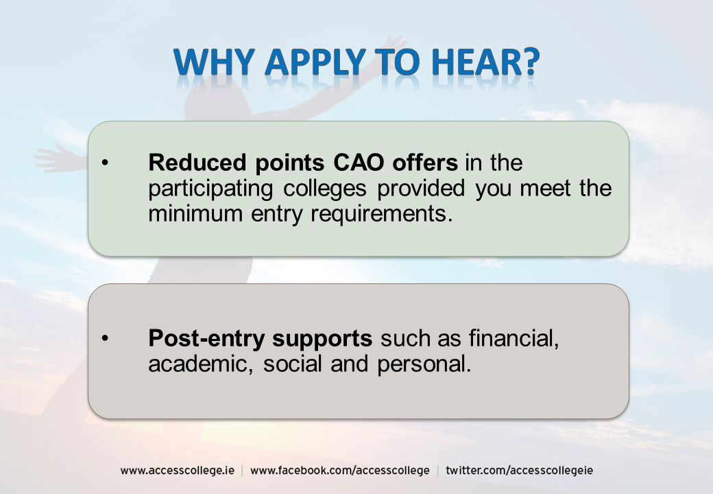 Reduced points CAO offers in the participating colleges provided you meet the minimum entry requirements.