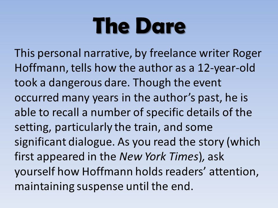 This personal narrative, by freelance writer Roger Hoffmann, tells how the author as a 12-year-old took a dangerous dare. Though the event occurred ma