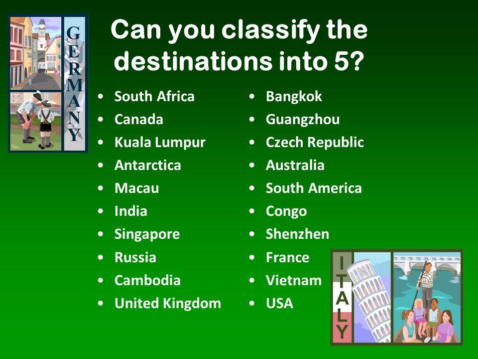 Can you classify the destinations into 5? South Africa Canada Kuala Lumpur Antarctica Macau India Singapore Russia Cambodia United Kingdom Bangkok Gua