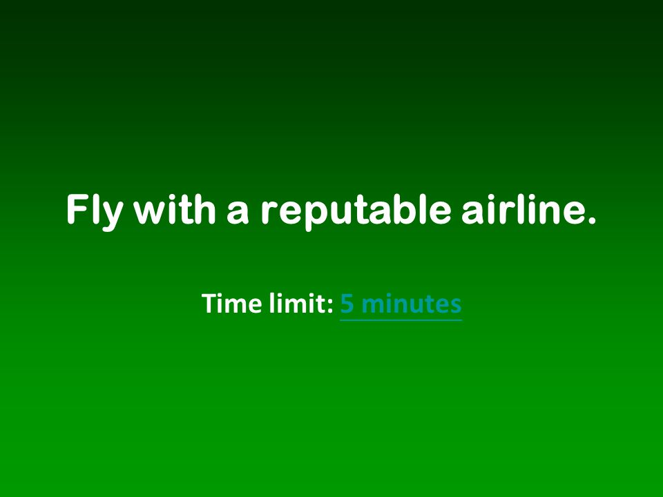 Fly with a reputable airline. Time limit: 5 minutes5 minutes