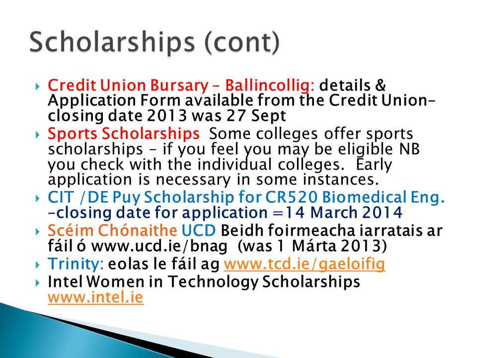  Credit Union Bursary – Ballincollig: details & Application Form available from the Credit Union– closing date 2013 was 27 Sept  Sports Scholarships Some colleges offer sports scholarships – if you feel you may be eligible NB you check with the individual colleges.
