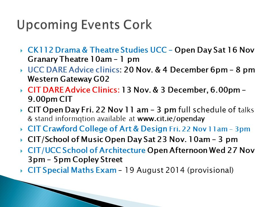  CK112 Drama & Theatre Studies UCC – Open Day Sat 16 Nov Granary Theatre 10am – 1 pm  UCC DARE Advice clinics: 20 Nov.