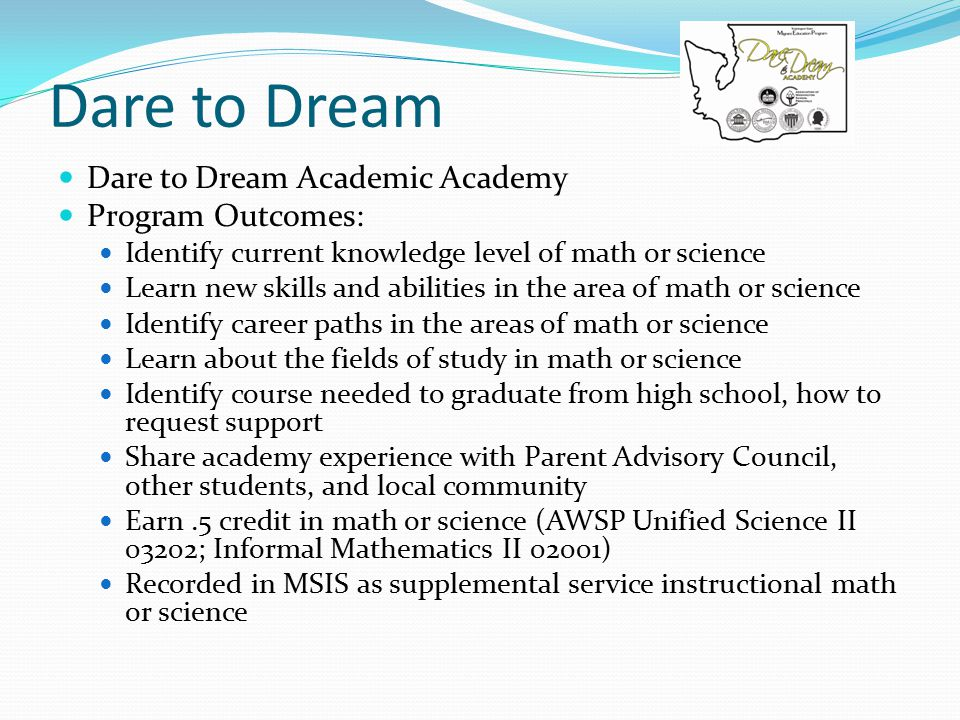 Dare to Dream Dare to Dream Academic Academy Program Outcomes: Identify current knowledge level of math or science Learn new skills and abilities in t