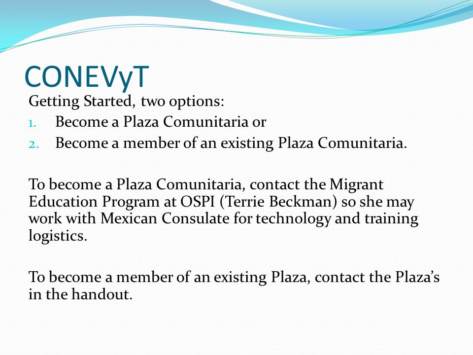 CONEVyT Getting Started, two options: 1. Become a Plaza Comunitaria or 2. Become a member of an existing Plaza Comunitaria. To become a Plaza Comunita