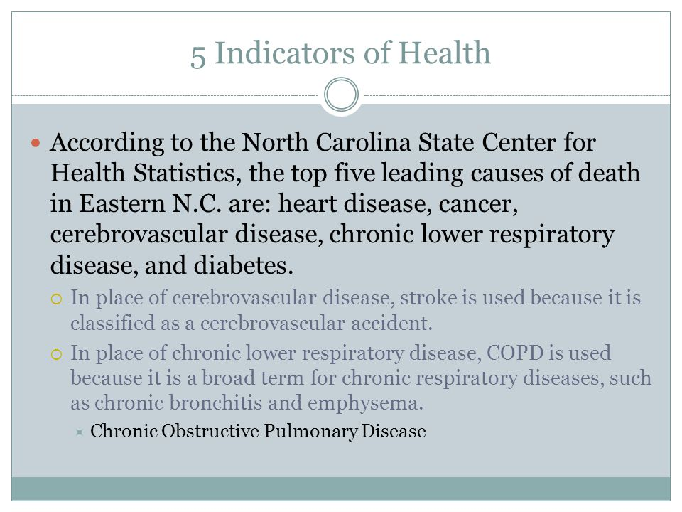 5 Indicators of Health According to the North Carolina State Center for Health Statistics, the top five leading causes of death in Eastern N.C.