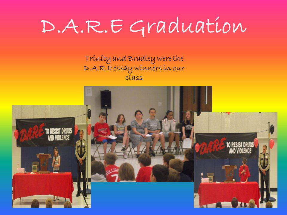 D.A.R.E Graduation Trinity and Bradley were the D.A.R.E essay winners in our class