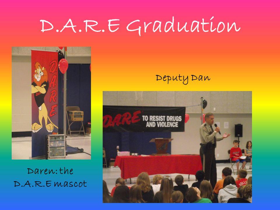 D.A.R.E Graduation Daren: the D.A.R.E mascot Deputy Dan