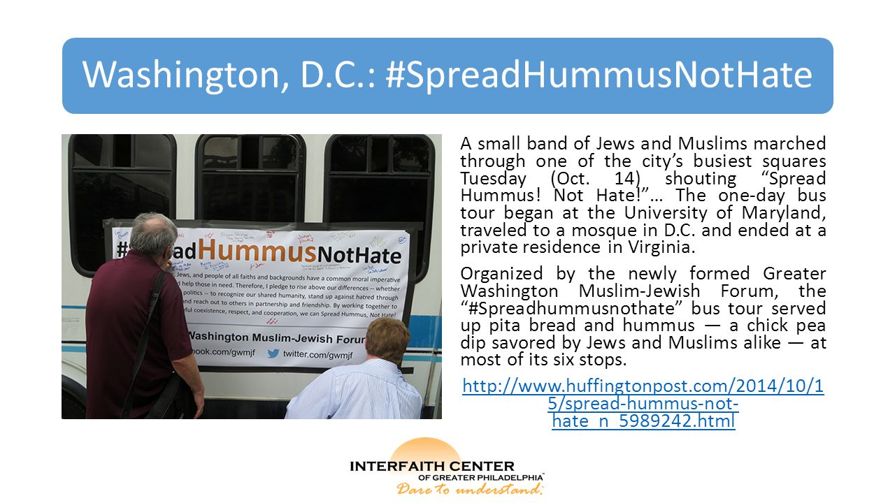 Washington, D.C.: #SpreadHummusNotHate A small band of Jews and Muslims marched through one of the city's busiest squares Tuesday (Oct. 14) shouting ""