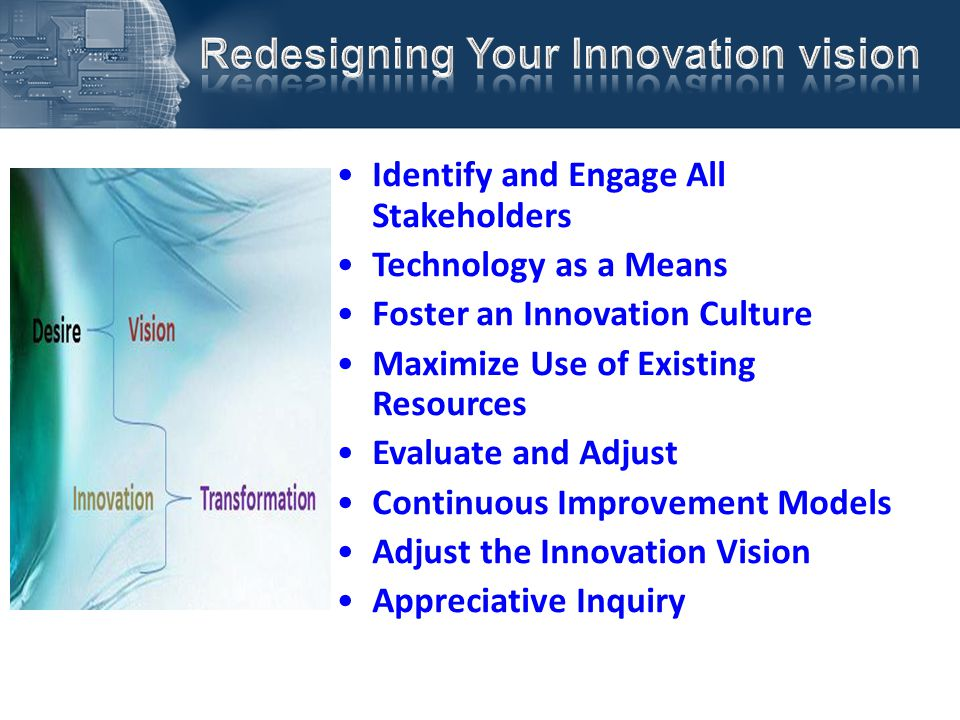 Identify and Engage All Stakeholders Technology as a Means Foster an Innovation Culture Maximize Use of Existing Resources Evaluate and Adjust Continu