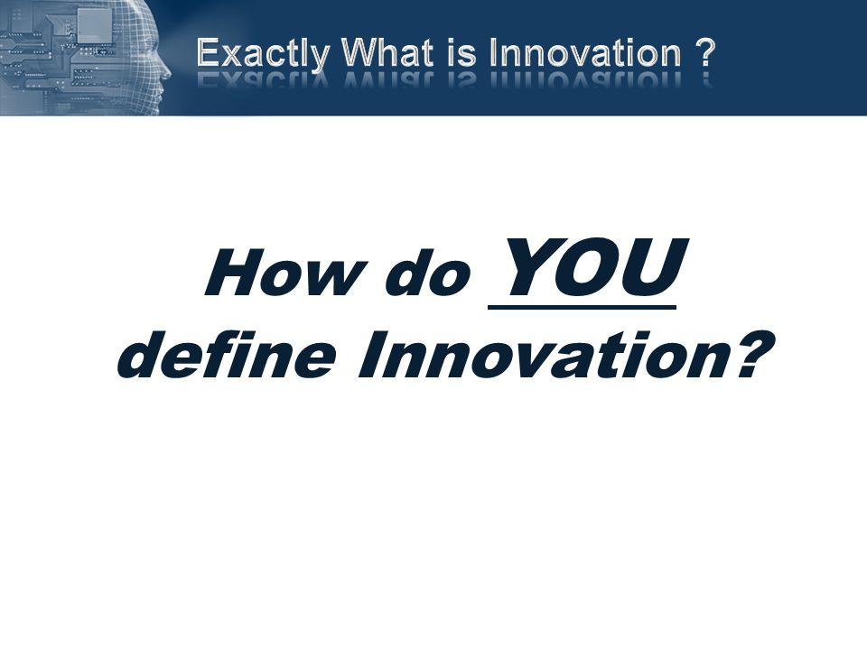 How do YOU define Innovation