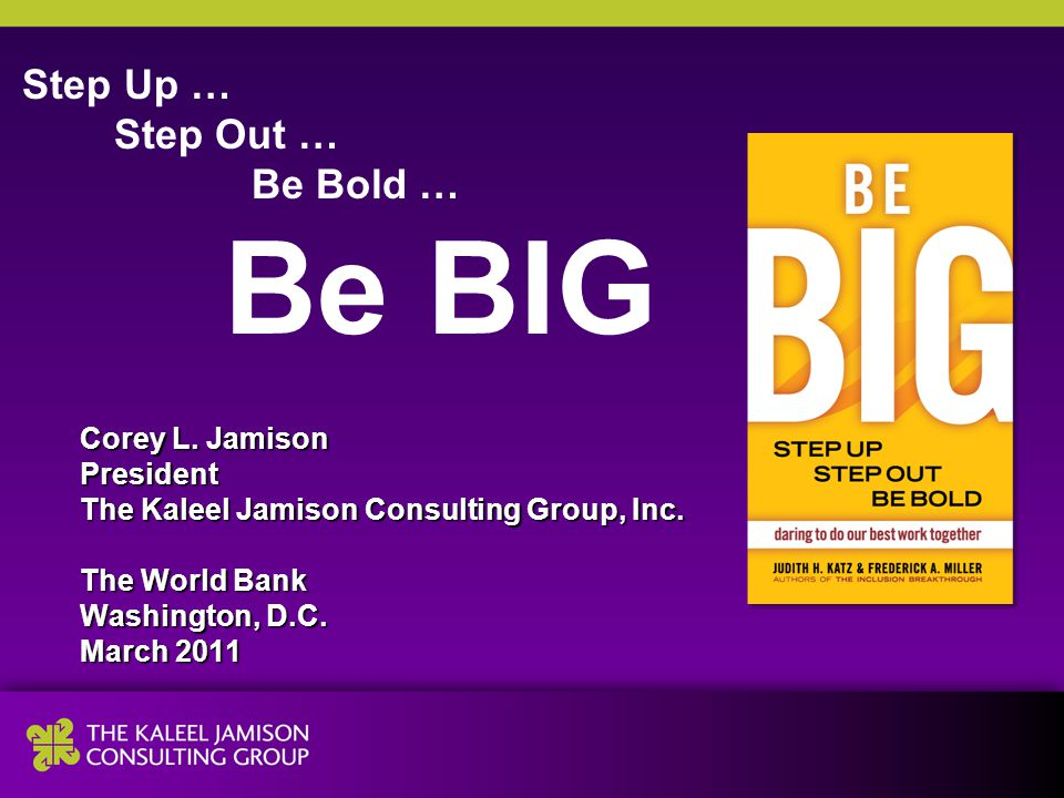 Step Up … Step Out … Be Bold … Be BIG Corey L.