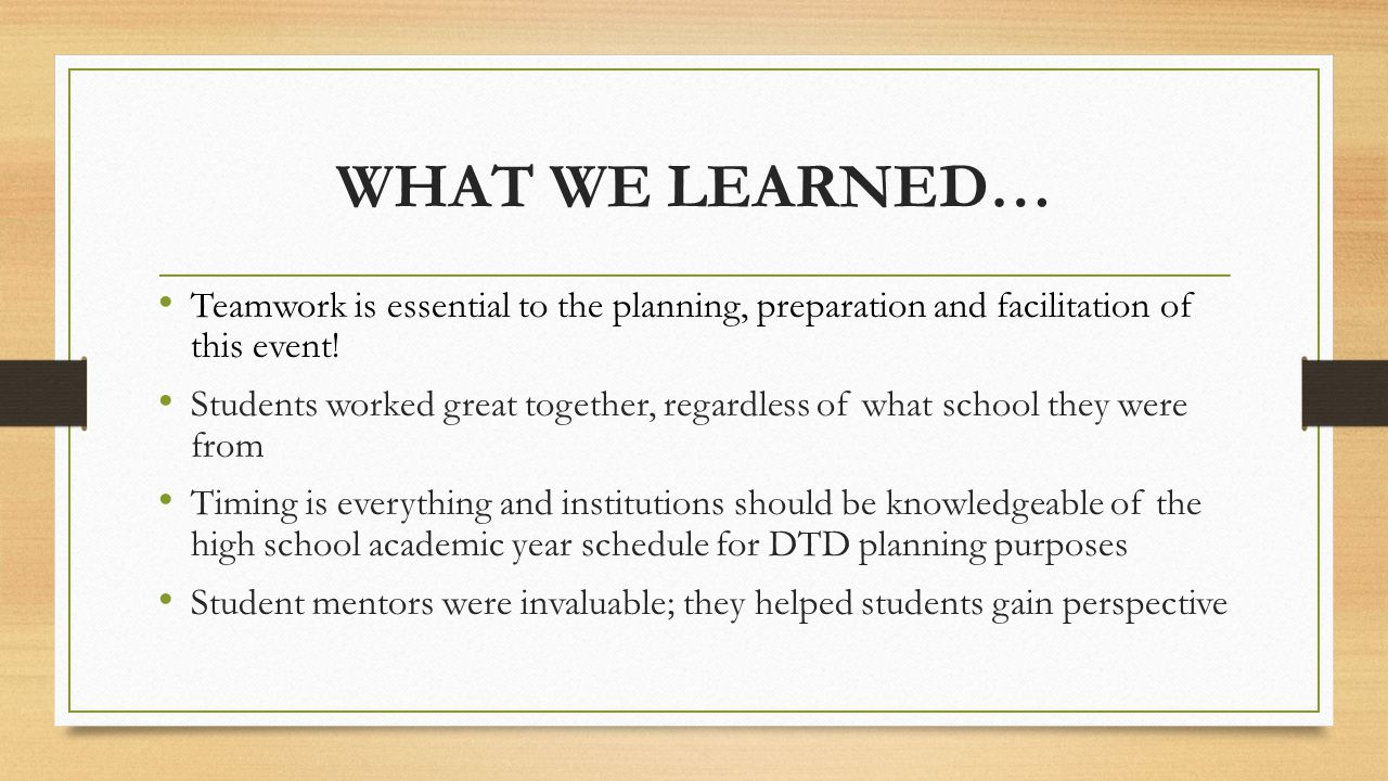 WHAT WE LEARNED… Teamwork is essential to the planning, preparation and facilitation of this event.