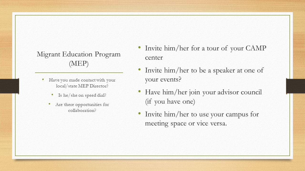 Migrant Education Program (MEP) Invite him/her for a tour of your CAMP center Invite him/her to be a speaker at one of your events.