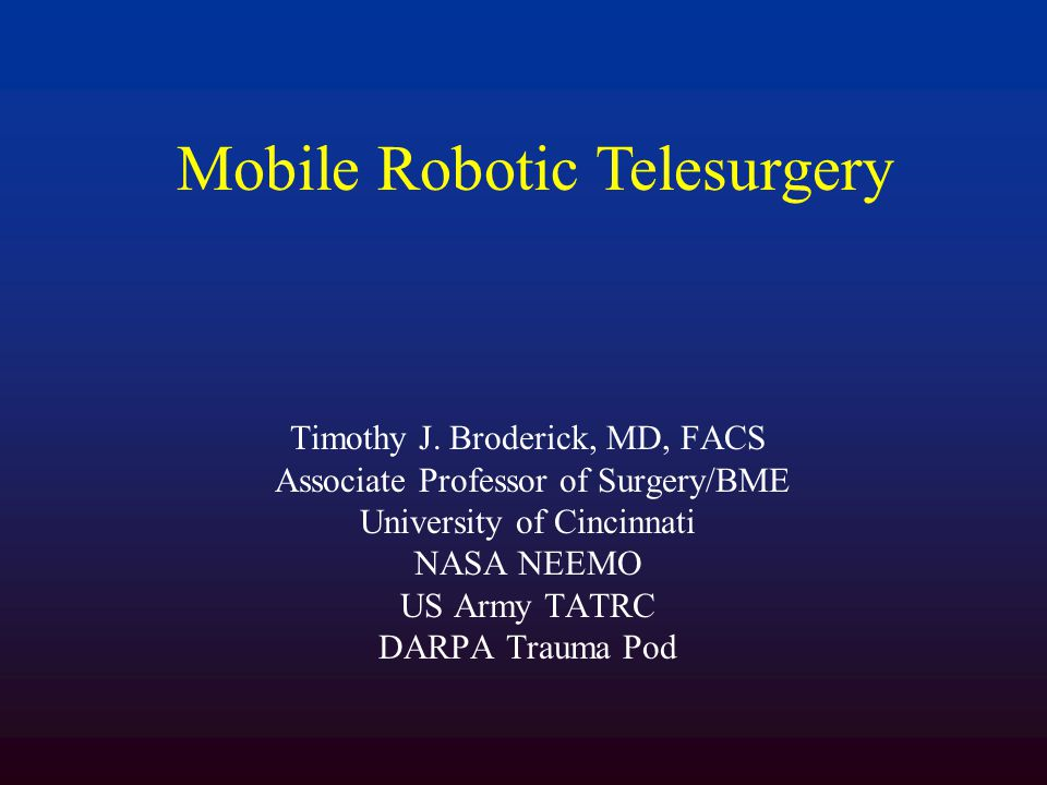 Mobile Robotic Telesurgery Conclusion High bandwidth, low latency wireless telecommunication can improve the quality of and access to surgical care