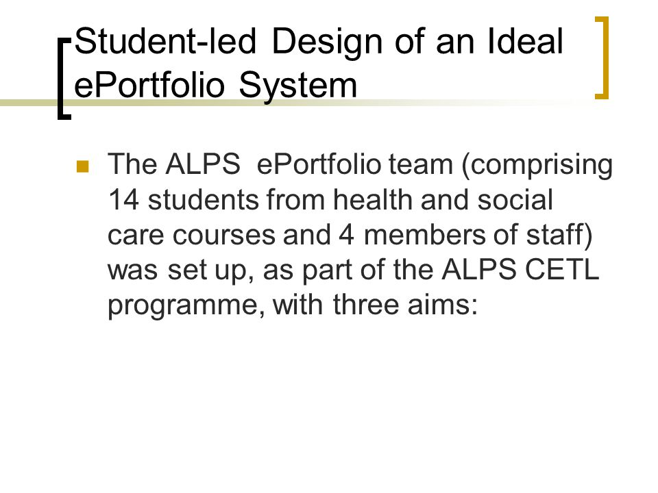 Aims Developing a better understanding of how students and staff currently use ePortfolios in health and social care across the 5 Partner HEIs Suggesting approaches for improving this use.