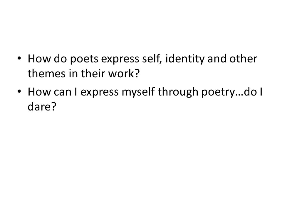 How do poets express self, identity and other themes in their work.