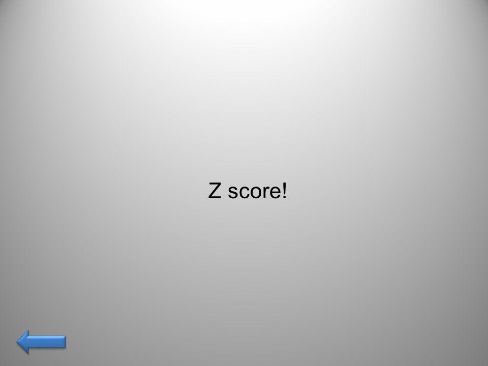 Z score!