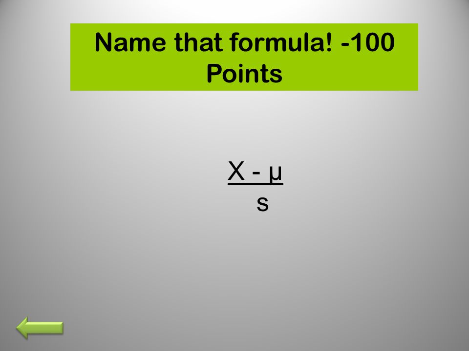 Name that formula! -100 Points X - µ s