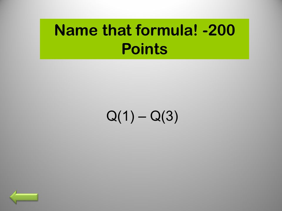 Name that formula! -200 Points Q(1) – Q(3)
