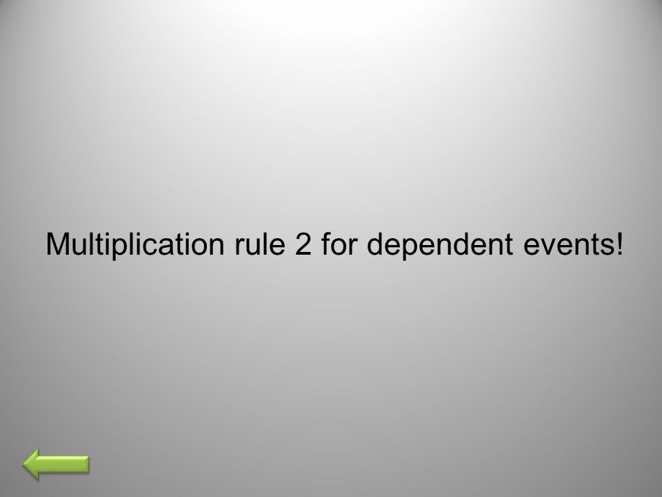 Multiplication rule 2 for dependent events!