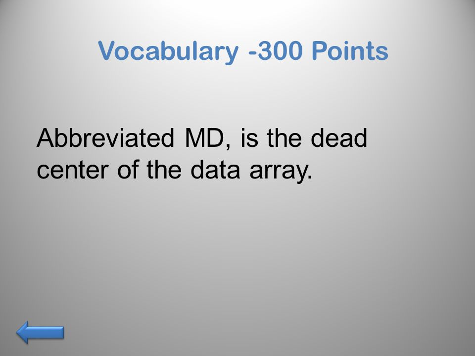 Vocabulary -300 Points Abbreviated MD, is the dead center of the data array.