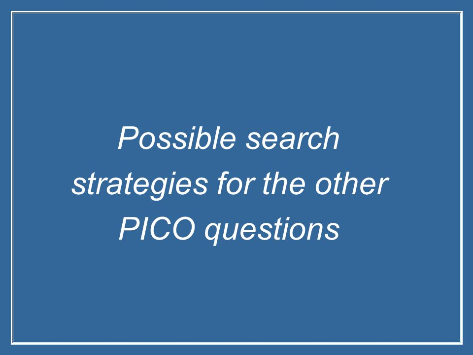 Possible search strategies for the other PICO questions