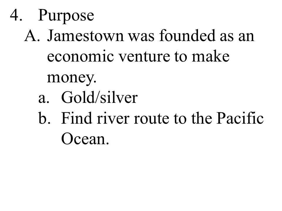 4. Purpose A.Jamestown was founded as an economic venture to make money.